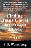 img - for Finding Jesus Christ In The Gospel Of John Part One: How to have a closer walk with the Son of God our Lord and Saviour. A daily study of the Bible ... in the Divine. (Deeper Into Jesus) (Volume 4) book / textbook / text book