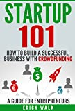 img - for Startup 101: How to Build a Successful Business with Crowdfunding. A Guide for Entrepreneurs. (Crowdfunding, Startup, Starting a Business, Entrepreneurship, ... Crowdfunding Real Estate, Investing) book / textbook / text book