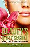 Beauty's Dirty Secret: Three Simple Steps To Super Power Your Skin