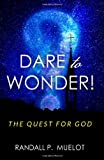 Dare to Wonder!: The Quest for God