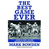 The Best Game Ever: Giants vs. Colts, 1958, and the Birth of the Modern NFL ~ Mark Bowden