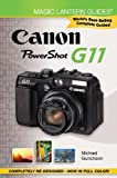 Michael Guncheon Magic Lantern Guides: Canon Powershot G11 (Magic Lantern Compact Guides)