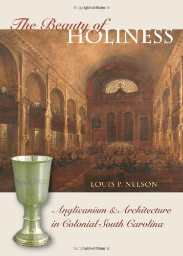 The Beauty of Holiness: Anglicanism and Architecture in Colonial South Carolina (The Richard Hampton Jenrette Series in Architecture and the Decorative Arts)