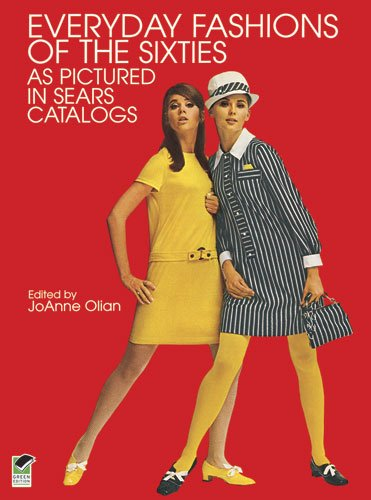 Everyday Fashions of the Sixties As Pictured in Sears Catalogs (Dover Fashion and Costumes)