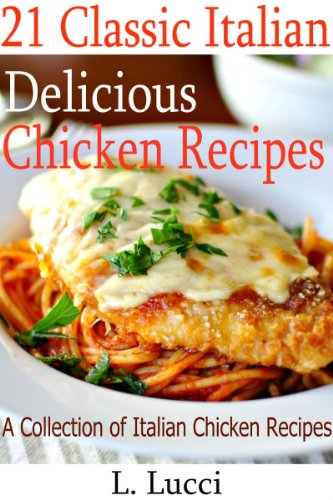 Chicken Recipes: 21 Classic Italian Chicken Recipes That You Will Love!