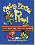 Calm Down & Play: Activities to Help Impulsive Children [Paperback]