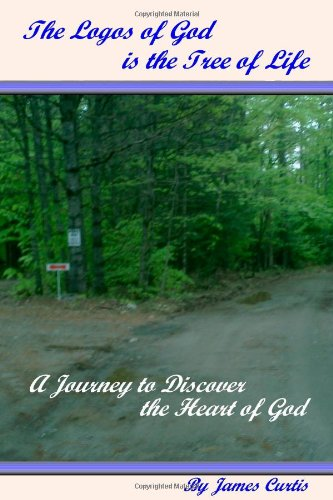 The Logos of God Is the Tree of Life: A Journey to Discover the Heart of God