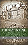 The Haunting: a short horror story (Haunted Houses Book 1)