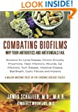 Combating Biofilms: Why Your Antibiotics and Antifungals Fail: Solutions for Lyme Disease, Chronic Sinusitis, Pneumonia, Yeast Infections, Wounds, Ear ... Bad Breath, Cystic Fibrosis and Implants
