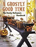  : A Ghostly Good Time: The Family Halloween Handbook
