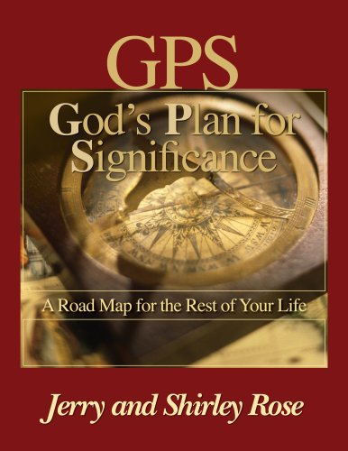 GPS- God's Plan For Significance: A Roadmap for the Rest of Your life