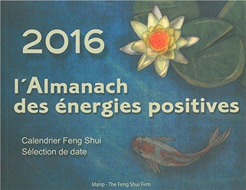 2016 l'Almanach des énergies positives - Calendrier Feng Shui