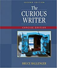 The Curious Writer Concise by Bruce Ballenger