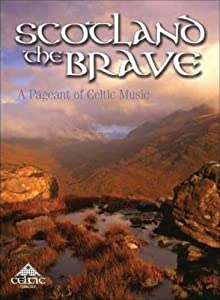 Scotland the Brave: a Pageant of Celtic Music