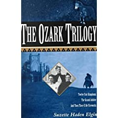 The Ozark Trilogy: Twelve Fair Kingdoms; Grand Jubilee; Then There'll Be Firework by Suzette Haden Elgin