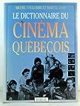 Dictionnaire du cin�ma qu�b�cois (Le)...