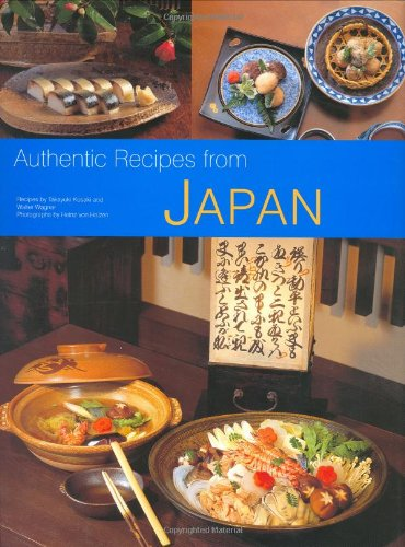 Authentic Recipes from Japan (Authentic Recipes Series) by Takayuki Kosaki, Walter Wagner, Heinz Von Holzen