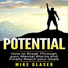 Potential: How to Break Through Your Mental Blocks and Finally Reach Your Goals Audiobook by Mike Glaser Narrated by Christopher Michael Lewis