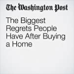 The Biggest Regrets People Have After Buying a Home   Jonnelle Marte