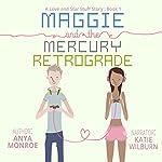 Maggie and the Mercury Retrograde: A Love and Star Stuff Story, Book 1   Anya Monroe