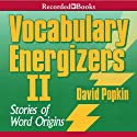 Vocabulary Energizers: Volume 2-Stories of Word Origins (       UNABRIDGED) by David Popkin Narrated by Robert O'Keefe