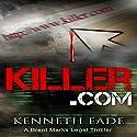 Killer.com: Brent Marks Legal Thriller Series, Book 5 Audiobook by Kenneth Eade Narrated by Klaus von Hohenloe