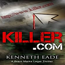 Killer.com: Brent Marks Legal Thriller Series, Book 5 Audiobook by Kenneth Eade Narrated by Klaus von Hohenloe