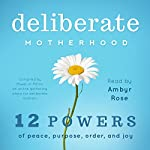 Deliberate Motherhood: 12 Key Powers of Peace, Purpose, Order & Joy |  The Power of Moms