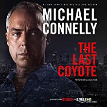 The Last Coyote: Harry Bosch Series, Book 4 Audiobook by Michael Connelly Narrated by Dick Hill
