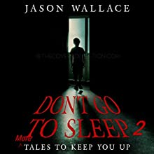 Don't Go to Sleep 2: More Tales to Keep You Up Audiobook by Jason Wallace, Virginia T. Watson Narrated by Jason Wallace, Chiquito Joaquim Crasto, Saethon Williams, Lamarr Gulley, Jeffrey Dean Grey, Eric Burr, Jeff Werden, Kay Webster, Sean Tivenan, S. Scott Berger, Sam Gonzalez