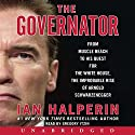 Governator: From Muscle Beach to His Quest for the White House, the Improbable Rise of Arnold Schwarzenegger Audiobook by Ian Halperin Narrated by Greg Itzin