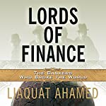 Lords of Finance: The Bankers Who Broke the World | Liaquat Ahamed