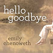 Hello Goodbye: A Novel | [Emily Chenoweth]