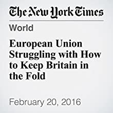 European Union Struggling with How to Keep Britain in the Fold Other by Stephen Castle, James Kanter Narrated by Barbara Benjamin-Creel