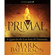 Primal: A Quest for the Lost Soul of Christianity | [Mark Batterson]
