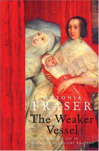 The Weaker Vessel: Women's Lot in Seventeenth-Century England (WOMEN IN HISTORY)