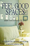Sherry Burton Ways Feel-Good Spaces: A Guide to Decorating Your Home for Body, Mind, and Spirit