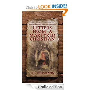Free Kindle Book: Letters From a Martyred Christian, by H.L. Hussmann. Publication Date: January 8, 2012