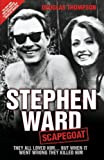 Stephen Ward: Scapegoat - They All Loved Him…But When It Went Wrong They Killed Him