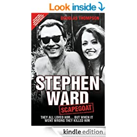 Stephen Ward: Scapegoat - They All Loved Him�But When It Went Wrong They Killed Him