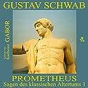 Prometheus (Sagen des klassischen Altertums 1) Hörbuch von Gustav Schwab Gesprochen von: Karlheinz Gabor