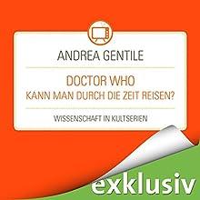 Doctor Who: Kann man durch die Zeit reisen? (Wissenschaft in Kultserien) Hörbuch von Andrea Gentile Gesprochen von: Robert Frank
