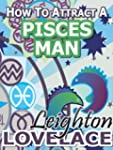 How To Attract A Pisces Man - The Ast...