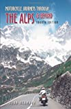 Motorcycle Journeys Through the Alps & Beyond: Adventures Through the Alps, Corsica, the Pyrenees, and Picos De Europa