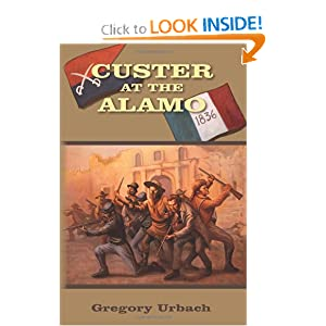 Custer at the Alamo: An Alternate History Adventure by Gregory Urbach