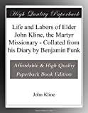 img - for Life and Labors of Elder John Kline, the Martyr Missionary - Collated from his Diary by Benjamin Funk book / textbook / text book