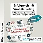 Erfolgreich mit Viral-Marketing: In 7 Schritten das Geheimnis erfolgreicher Viral-Kampagnen umsetzen | Robert Sasse,Yannick Esters