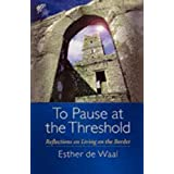 To Pause at the Threshold ~ Esther de Waal