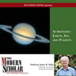 The Modern Scholar: Astronomy I: Earth, Sky and Planets | James Kaler