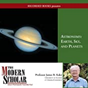 The Modern Scholar: Astronomy I: Earth, Sky and Planets | [James Kaler]